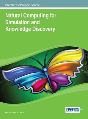 Natural Computing for Simulation and Knowledge Discovery  by  Leandro Nunes de Castro