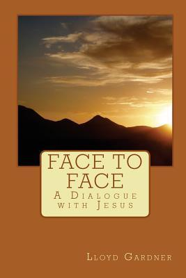 Face to Face: A Dialogue with Jesus Lloyd Gardner