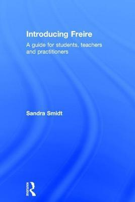 Introducing Paulo Freire: A Guide for Students, Teachers and Practitioners Sandra Smidt