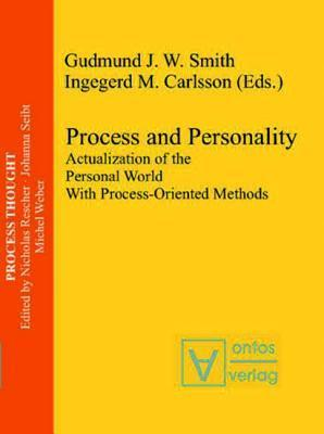 Process and Personality: Actualization of the Personal World with Process-Oriented Methods  by  Gudmund J Smith