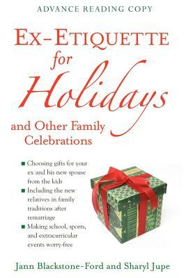 Ex-Etiquette for Holidays and Other Family Celebrations Jann Blackstone-Ford