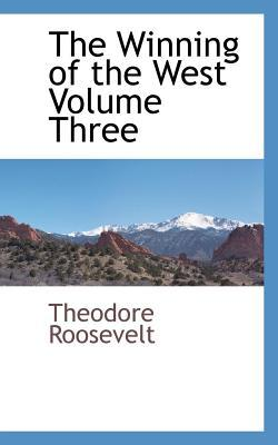 Winning of the West, The, Volume 3  by  Theodore Roosevelt