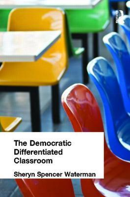 The Democratic Differentiated Classroom  by  Sheryn Spencer-Waterman