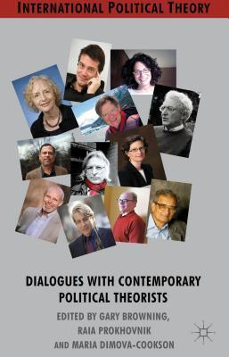 Dialogues with Contemporary Political Theorists  by  Gary K. Browning