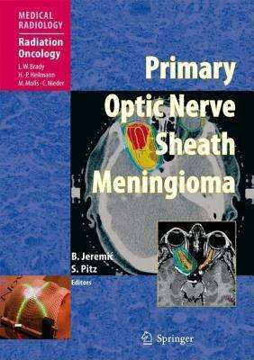 Primary Optic Nerve Sheath Meningiioma. Medical Oncology: Radiation Oncology.  by  Luther W. Brady