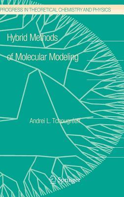 Hybrid Methods of Molecular Modeling. Progress in Theoretical Chemistry and Physics, Volume 17.  by  Andrei L. Tchougreeff