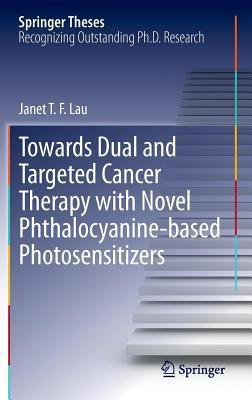 Towards Dual and Targeted Cancer Therapy with Novel Phthalocyanine-Based Photosensitizers  by  Janet T.F. Lau