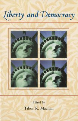 Liberty and Democracy  by  Tibor R. Machan