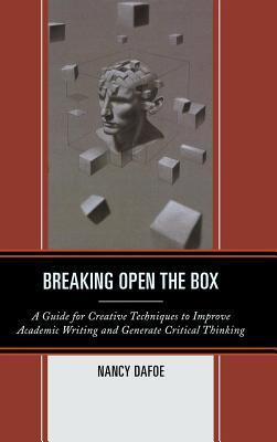 Breaking Open the Box: A Guide for Creative Techniques to Improve Academic Writing and Generate Critical Thinking Nancy Dafoe