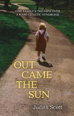 Out Came the Sun: One Familys Triumph Over a Rare Genetic Syndrome  by  Judith Scott