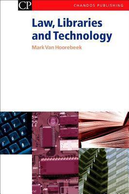 Law, Libraries and Technology Mark Van Hoorebeek