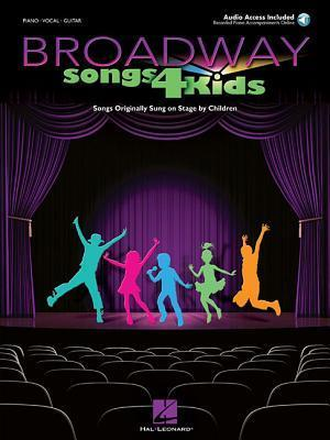 Broadway Songs 4 Kids: Songs Originally Sung on Stage Children [With CD (Audio)] by Hal Leonard Publishing Company