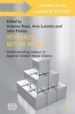 Towards Better Work: Understanding Labour in Apparel Global Value Chains Arianna Rossi