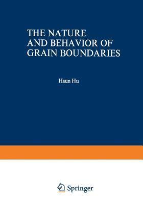 The Nature and Behavior of Grain Boundaries: A Symposium Held at the Tms-Aime Fall Meeting in Detroit, Michigan, October 18 19, 1971 Anning Hu