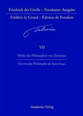 Werke Des Philosophen Von Sanssouci / Oeuvres Du Philosophe de Sans-Souci  by  J Overhoff