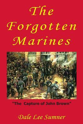 The Forgotten Marines: The Capture of John Brown  by  Dale Lee Sumner