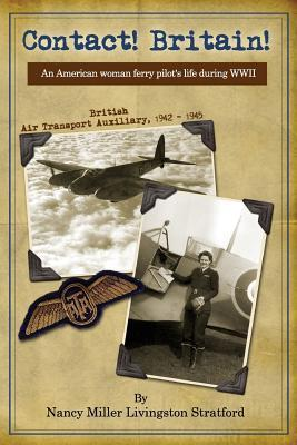 Contact! Britain!: A Woman Ferry Pilots Story During WWII in England  by  Nancy Miller Livingston Stratford