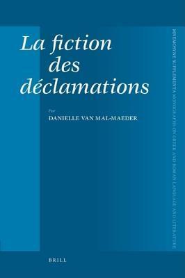 Fiction Des Dclamations, La. Mnemosyne Bibliotheca Classica Batava: Monographs on Greek and Roman Language and Literature, Volume 290. Van Mal-Maeder