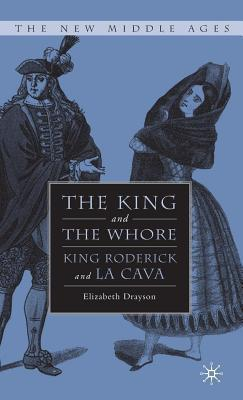 King and the Whore: King Roderick and La Cava  by  Elizabeth Anne Drayson