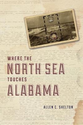 Where the North Sea Touches Alabama  by  Allen C. Shelton