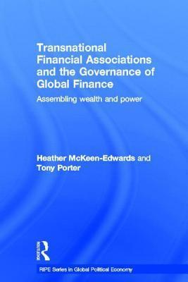 Transnational Financial Associations and the Governance of Global Finance: Assembling Wealth and Power Heather McKeen-Edwards