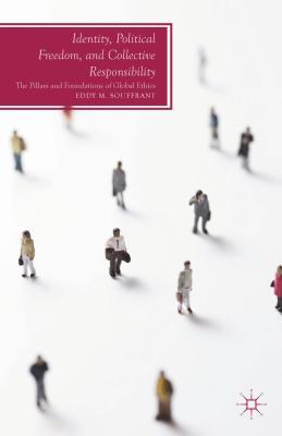 Identity, Political Freedom, and Collective Responsibility: The Pillars and Foundations of Global Ethics Eddy M. M. Souffrant