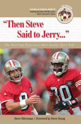 Then Steve Said to Jerry. . .: The Best San Francisco 49ers Stories Ever Told  by  Steve Silverman
