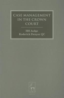 Case Management in the Crown Court. Criminal Law Library, Volume 7. David Hayton