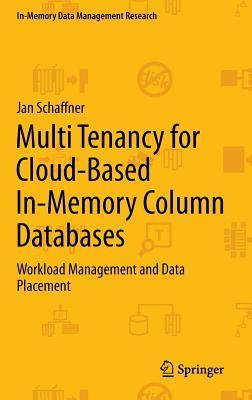 Multi Tenancy for Cloud-Based In-Memory Column Databases: Workload Management and Data Placement  by  Jan Schaffner