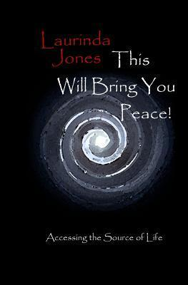 This Will Bring You Peace!: Accessing the Source of Life Laurinda Jones Bed