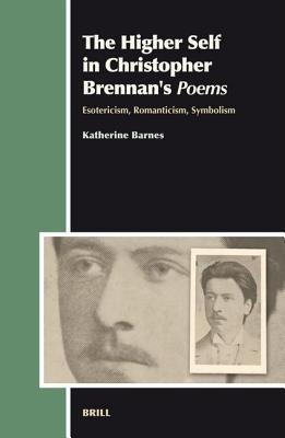 Higher Self in Christopher Brennans Poems: Esotericism, Romanticism, Symbolism  by  Katherine Barnes
