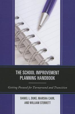 School Improvement Planning Handbook: Getting Focused for Turnaround and Transition  by  Daniel L. Duke