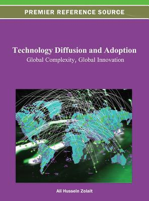 Technology Diffusion and Adoption: Global Complexity, Global Innovation: Global Complexity, Global Innovation Ali Zolait