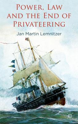 Power, Law and the End of Privateering  by  Jan Martin Lemnitzer