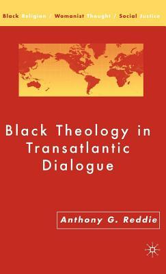 Black Theology in Transatlantic Dialogue  by  Anthony Reddie