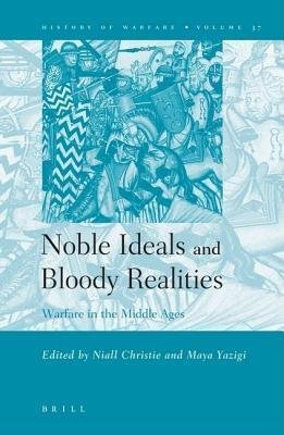 Noble Ideals and Bloody Realities: Warfare in the Middle Ages  by  Niall Christie