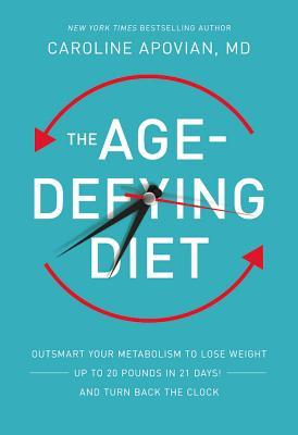 The Age-Defying Diet: Outsmart Your Metabolism to Lose Weight--Up to 20 Pounds in 21 Days!--And Turn Back the Clock  by  Caroline Apovian