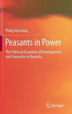 Peasants in Power: The Political Economy of Development and Genocide in Rwanda  by  Philip Verwimp