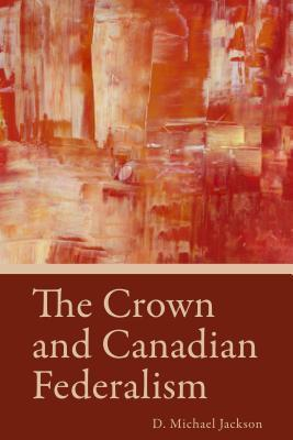 Crown and Canadian Federalism D Michael Jackson