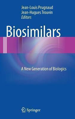 Biosimilars: A New Generation of Biologics  by  Jean-Louis Prugnaud