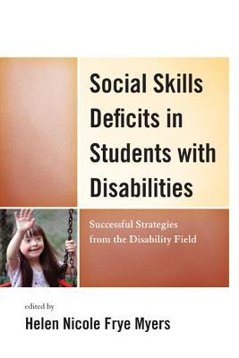 Social Skills Deficits in Students with Disabilities: Successful Strategies from the Disabilities Field  by  H. Nicole Myers