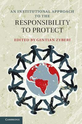 An Institutional Approach to the Responsibility to Protect  by  Gentian Zyberi