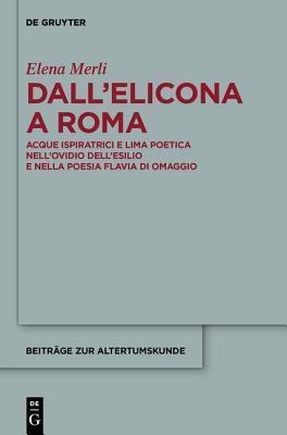 Dallelicona a Roma: Acque Ispiratrici E Lima Poetica Nellovidio Dellesilio E Nella Poesia Flavia Di Omaggio Elena Merli