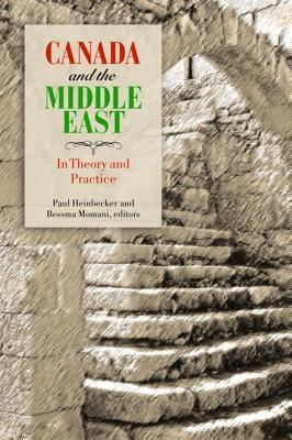 Canada and the Middle East: In Theory and Practice  by  Paul Heinbecker