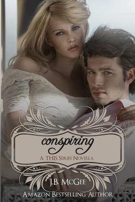 Conspiring (This, #2.5)  by  J.B. McGee