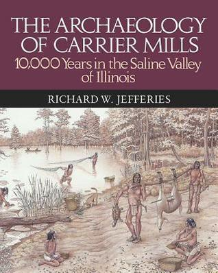 Archaeology of Carrier Mills Richard W Jefferies