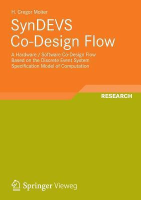 Syndevs Co-Design Flow: A Hardware / Software Co-Design Flow Based on the Discrete Event System Specification Model of Computation  by  Hans Gregor Molter