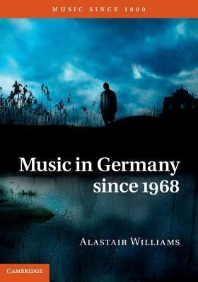 Music in Germany Since 1968  by  Alastair Williams