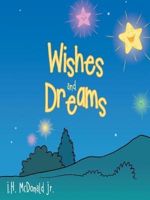 Wishes and Dreams  by  I.H. McDonald Jr.