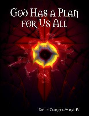 God Has a Plan for Us All  by  Dudley Clarence Sturgis IV